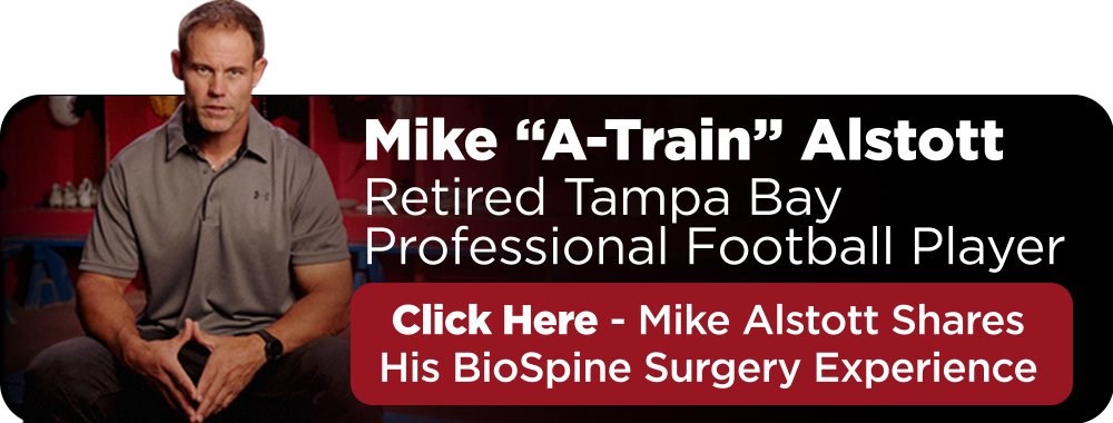 "Mike ""A-Train"" Alstott - Retired Tampa Bay Professional Football PLayer - Click Here - Mike Alstott Shares His BioSpine Surgery Experience"